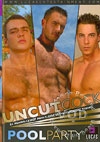 Uncut Cock: Pool Party - Disc 1