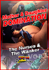 Mother & Daughter Domination - The Nurses & The Wanker
