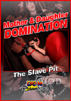 Mother & Daughter Domination - The Slave Pit