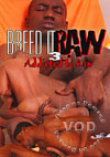 Breed It Raw 3 - Addicted To Raw