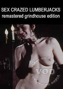 Sex Crazed Lumberjacks - Remastered Grindhouse Edition