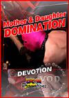 Mother & Daughter Domination - Devotion