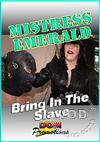Mistress Emerald - Bring in the Slave