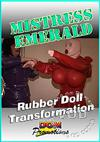 Mistress Emerald - Rubber Doll Transformation