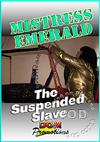 Mistress Emerald -The Suspended Slave