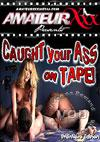 Caught Your Ass On Tape!