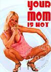 Your Mom Is Hot