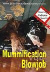 Mummification Blowjob