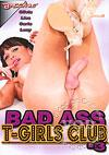 Bad Ass T-Girls Club 3
