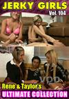 Jerky Girls Vol. 104 - Rene & Taylor's Ultimate Collection