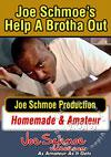 Joe Schmoe's Help A Brotha Out 2