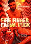 Fire Finger Facial Fuck