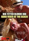 Big Titted Blonde XXX Hard Video At The Beach