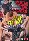 Behind The Camera & Up The Ass