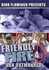 Friendly Fire 4 - Dan Outmanned